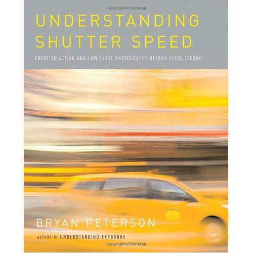 Peterson, Bryan; Understanding Shutter Speed, Amphoto Books, 2008