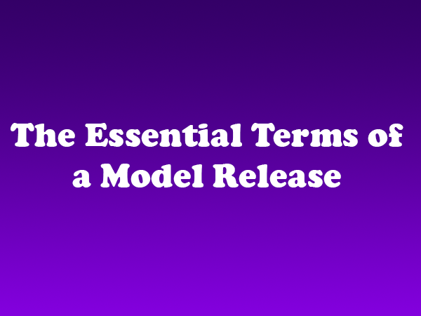 The Essential Terms of a Model Release