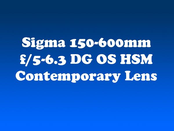 Sigma 150-600mm f5-63 DG OS HSM Contemporary Lens