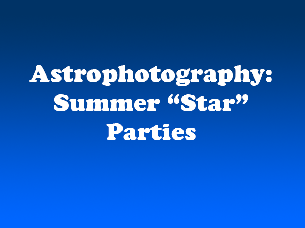 Astrophotography Summer Star Parties