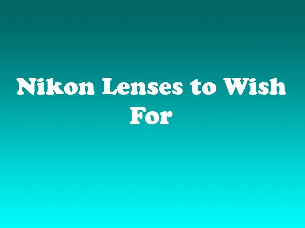 Nikon Lens to wish for