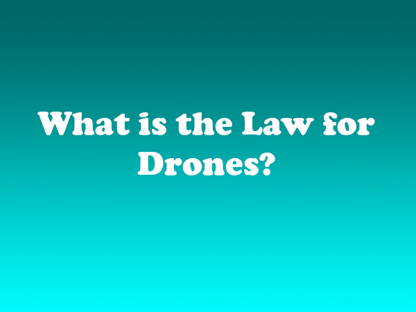 What is the law for drones