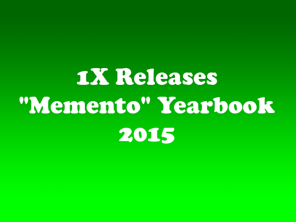 1X Releases Memento Yearbook 2015