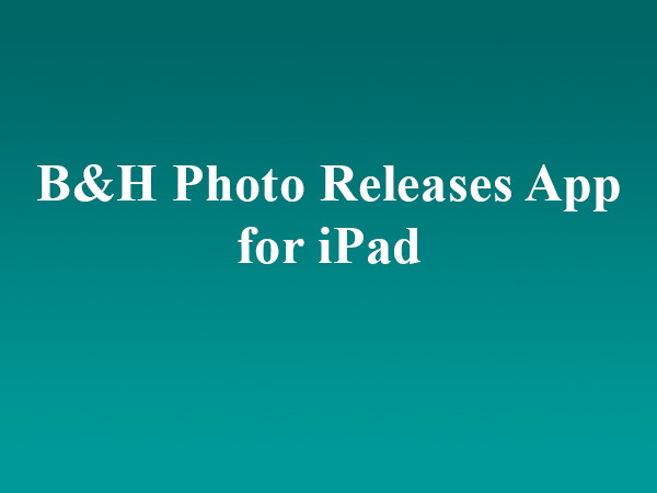 B&H Photo Releases App for iPad