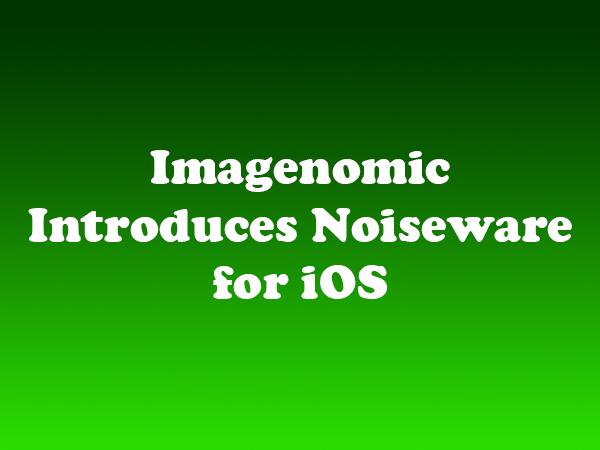 Imagenomic Introduces Noiseware for iOS