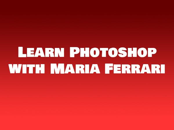 Learn Photoshop with Maria Ferrari