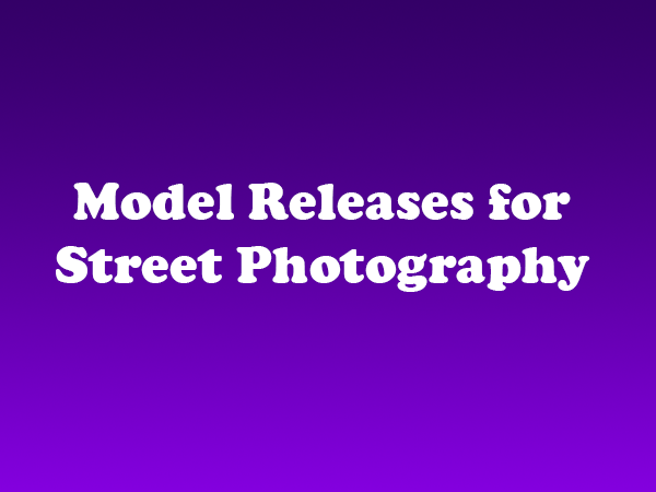 Model Releases for Street Photography