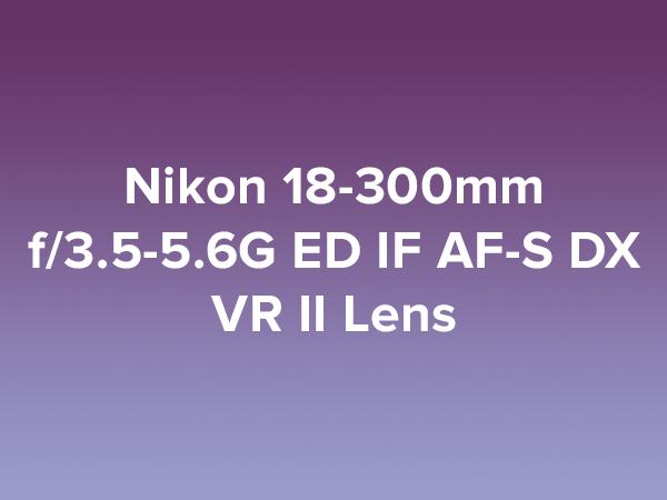 Nikon 18-300mm f/3.5-5.6G ED IF AF-S DX VR II Lens