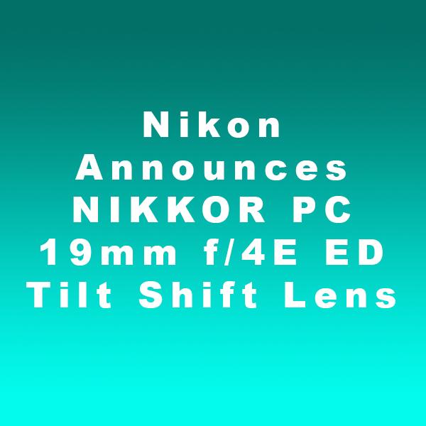 Nikon Announces NIKKOR PC 19mm f/4E ED Tilt Shift Lens