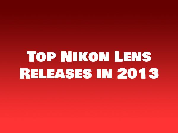 Top Nikon Lens Releases in 2013